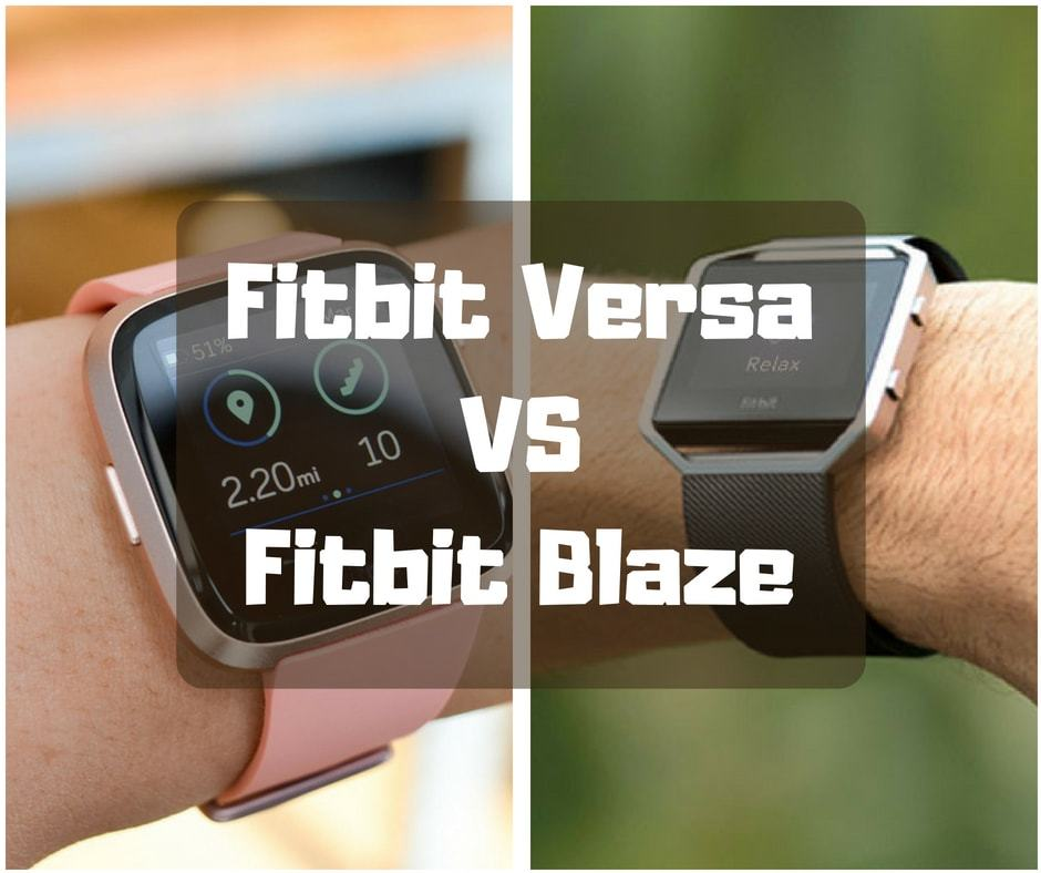 Fitbit Blaze Vs Versa which one is the best fitbit smartwatch