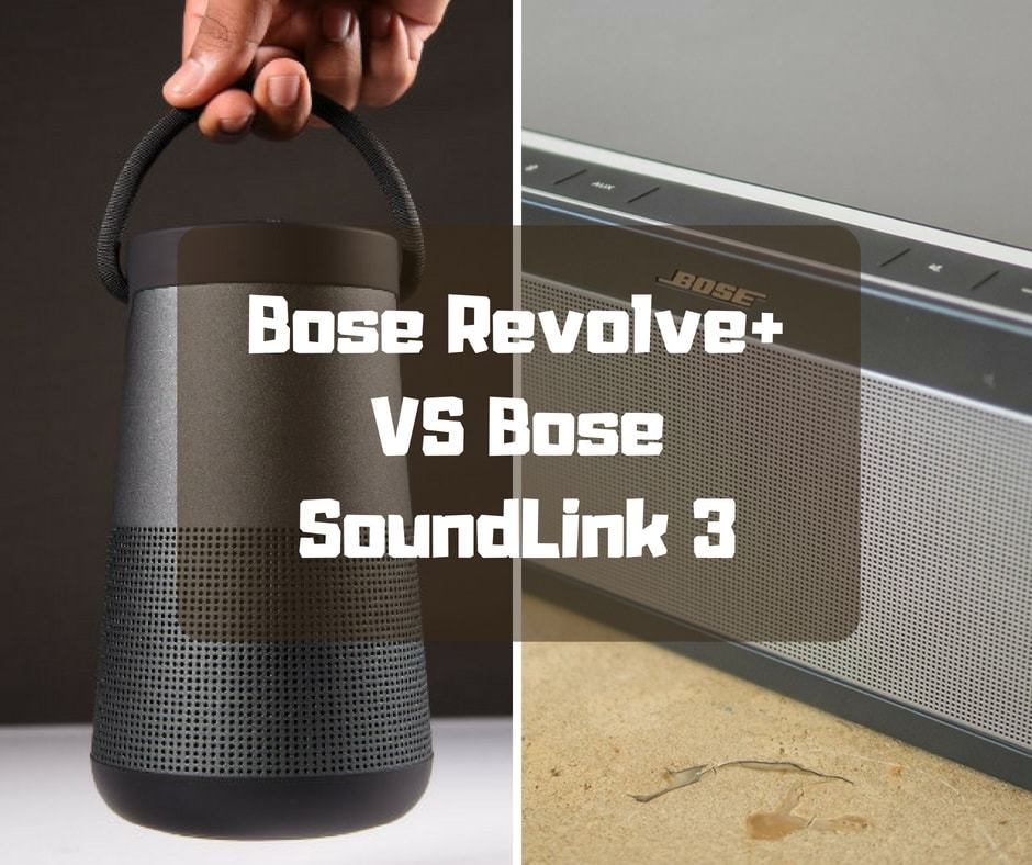 Bose SoundLink 3 VS. Bose Revolve+ Speaker