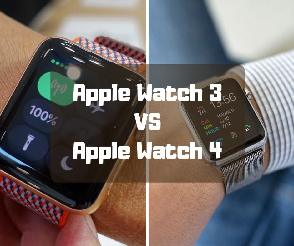 Apple Watch 3 Vs Apple Watch 4