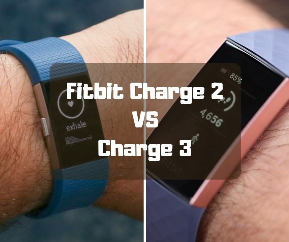 Fitbit Charge 2 vs  Charge 3: The Battle of New and Old